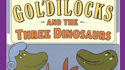Thumbnail for entry Goldilocks and the Three Dinosaurs