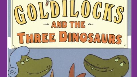 Thumbnail for entry Goldilocks and the Three Dinosaurs