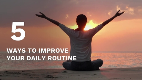 Thumbnail for entry Five ways to improve your daily routine