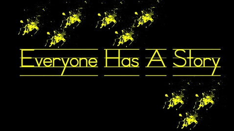 Thumbnail for entry Everyone Has A Story #2