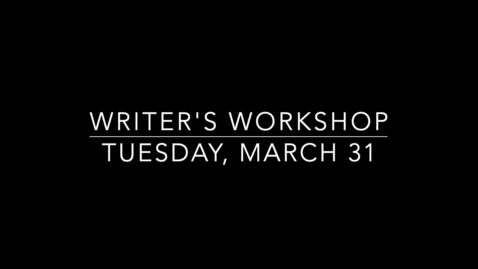 Thumbnail for entry Writer's Workshop- Tuesday, March 31