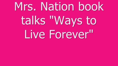 Thumbnail for entry MWMS book talk by Mrs. Nation-Ways to Live Forever
