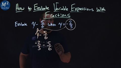 Thumbnail for entry How to Evaluate Variable Expressions with Fractions | Evaluate y-5/6 when y=-2/3 | Part 2 of 4