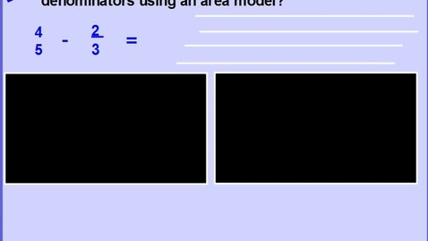 Thumbnail for entry Ln 3 Unit 3 Subtracting Fractions with unlike denominators using the Area Model