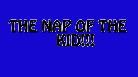 Thumbnail for entry The Nap of the Kid
