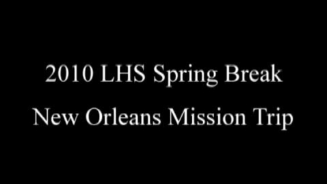 Thumbnail for entry LHS New Orleans Mission Trip