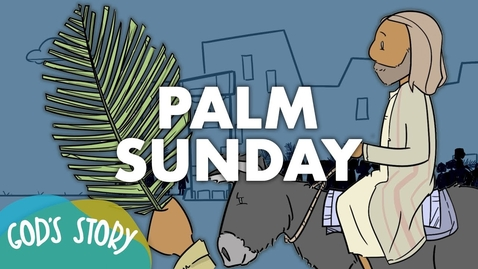 Thumbnail for entry God's Story: Palm Sunday