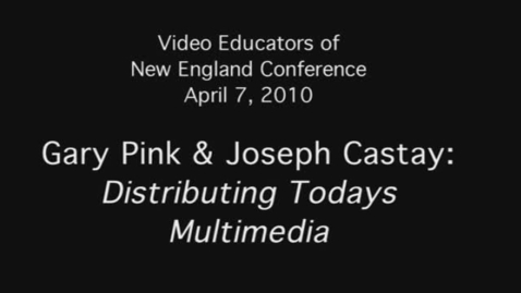 Thumbnail for entry Gary Pink and Joseph Castay: Distributing Multimedia