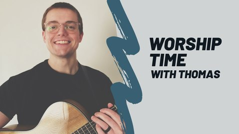 Thumbnail for entry Worship Time With Thomas - 3/21/2020