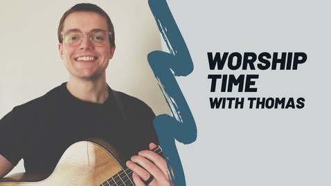 Thumbnail for entry Worship Time With Thomas - 3/21/2020