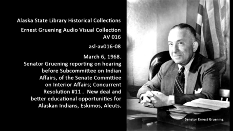 Thumbnail for entry Senator Gruening reporting on hearing before Subcommittee on Indian Affairs.