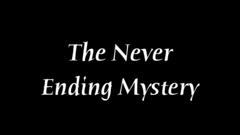 Thumbnail for entry The Never Ending Mystery