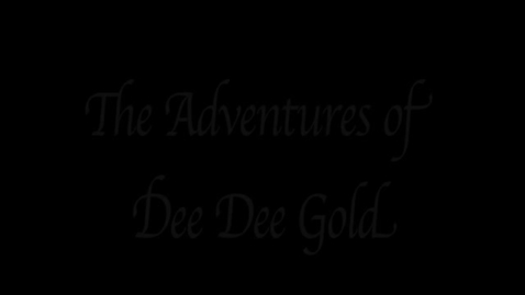 Thumbnail for entry The Adventures of DeeDee Gold