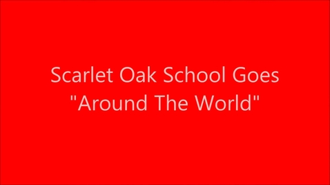 "Thumbnail for entry Scarlet Oak Students Go ""Around The World"""