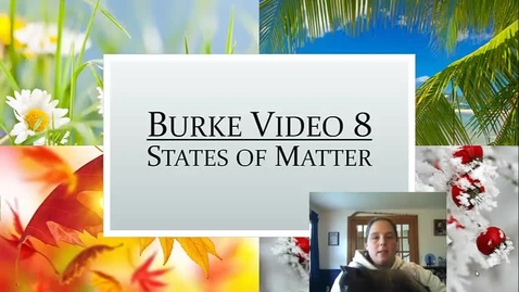 Thumbnail for entry Burke Video 8 States of Matter
