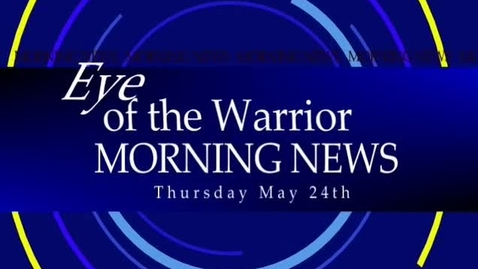Thumbnail for entry May 24th Edition of The Eye of the Warrior