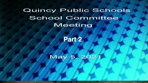 Thumbnail for entry Quincy School Committee May 5, Part 2