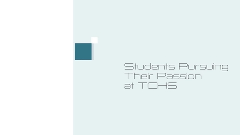 Thumbnail for entry Students Pursuing Their Passions at TCHS