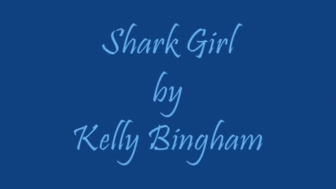 Thumbnail for entry SHARK GIRL, by Kelly Bingham