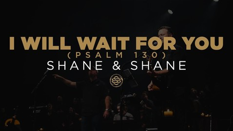 Thumbnail for entry Shane & Shane: I Will Wait For You (Psalm 130)
