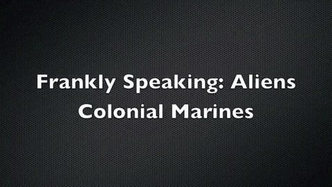Thumbnail for entry Frankly Speaking: Aliens Colonial Marines Review