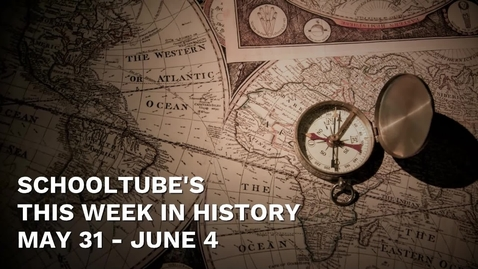Thumbnail for entry SchoolTube's This Week in History (May 31- June 4)