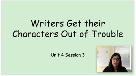 Thumbnail for entry WW Unit 4 Session 3 Writers Get Their Characters Out Of Trouble