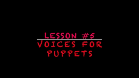 Thumbnail for entry Lesson #5 - voices for puppets