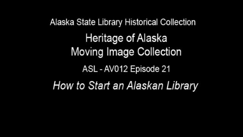 Thumbnail for entry The Heritage of Alaska Episode 21: How to Start an Alaskan Library