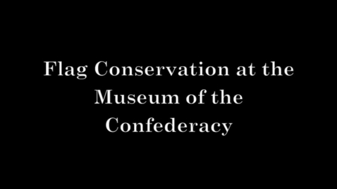Thumbnail for entry Flag Conservation at the Museum of the Confederacy