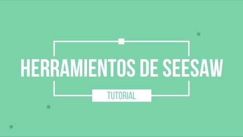 Thumbnail for entry Seesaw Tools Tutorial Spanish