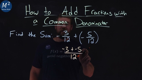 Thumbnail for entry How to Add Fractions with a Common Denominator | -3/12+(-5/12) | Part 5 of 5 | Minute Math