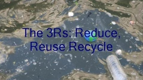 Thumbnail for entry The 3Rs: Reduce, Reuse, Recycle