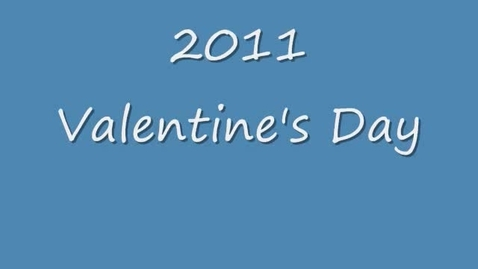 Thumbnail for entry 2011 Valentine's Day Messages