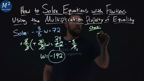 Thumbnail for entry Solve Equations with Fractions Using the Multiplication Property of Equality | -3/8 w=72 | Ex.5 of 5