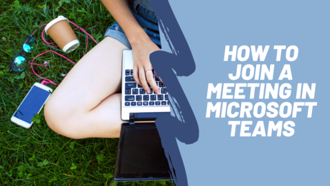 Thumbnail for entry How to Join a Meeting in Microsoft Teams