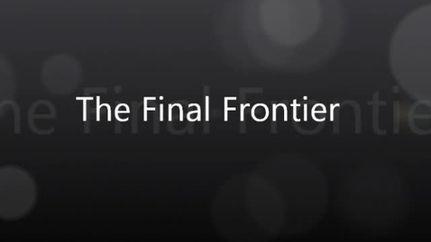Thumbnail for entry Space - The Final Frontier