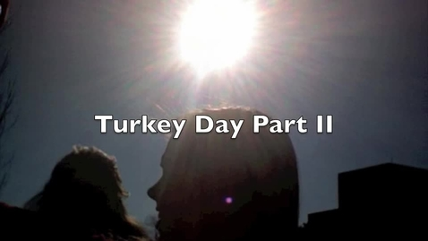 Thumbnail for entry Turkey Day Part II