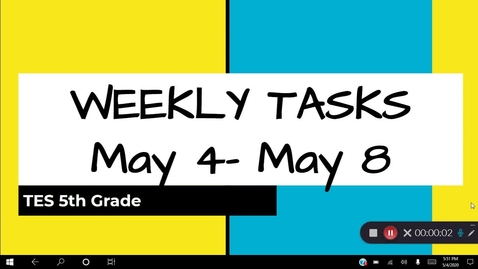 Thumbnail for entry Weekly Tasks 5/4-5/8