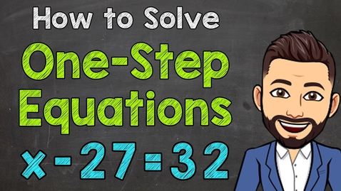 Thumbnail for entry How to Solve One-Step Equations | Math with Mr. J