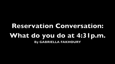 Thumbnail for entry Reservation Conversation: What do you do at 4:31 p.m.