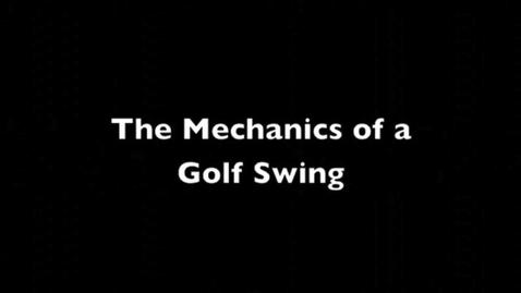 Thumbnail for entry Mechanics of Golf Swing