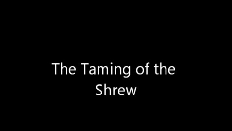 Thumbnail for entry 3rd Taming of the Shrew