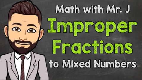 Thumbnail for entry Improper Fractions to Mixed Numbers | Math with Mr. J