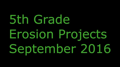 Thumbnail for entry 5th Grade Erosion Projects_September 2016