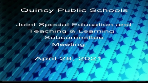 Thumbnail for entry Joint Special Education and Teaching & Learning Subcommittee - April 28, 2021
