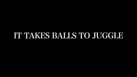 Thumbnail for entry It Takes Balls to Juggle