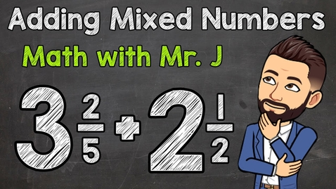 Thumbnail for entry Adding Mixed Numbers | Math with Mr. J