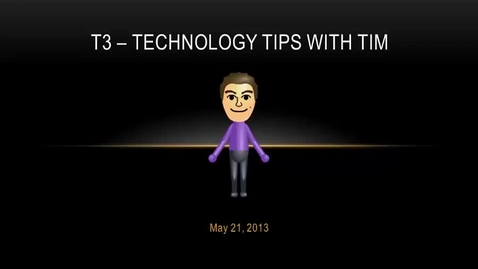 Thumbnail for entry T3 - Technology Tips with Tim - May 21, 2013