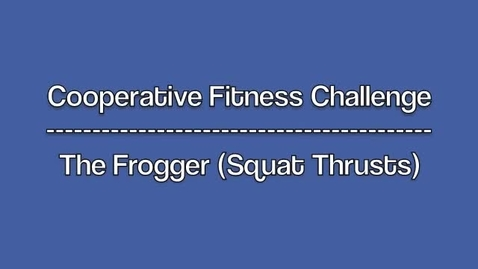 Thumbnail for entry The Frogger (e.g., Squat Thrusts/Burpees) Fitness Challenge
